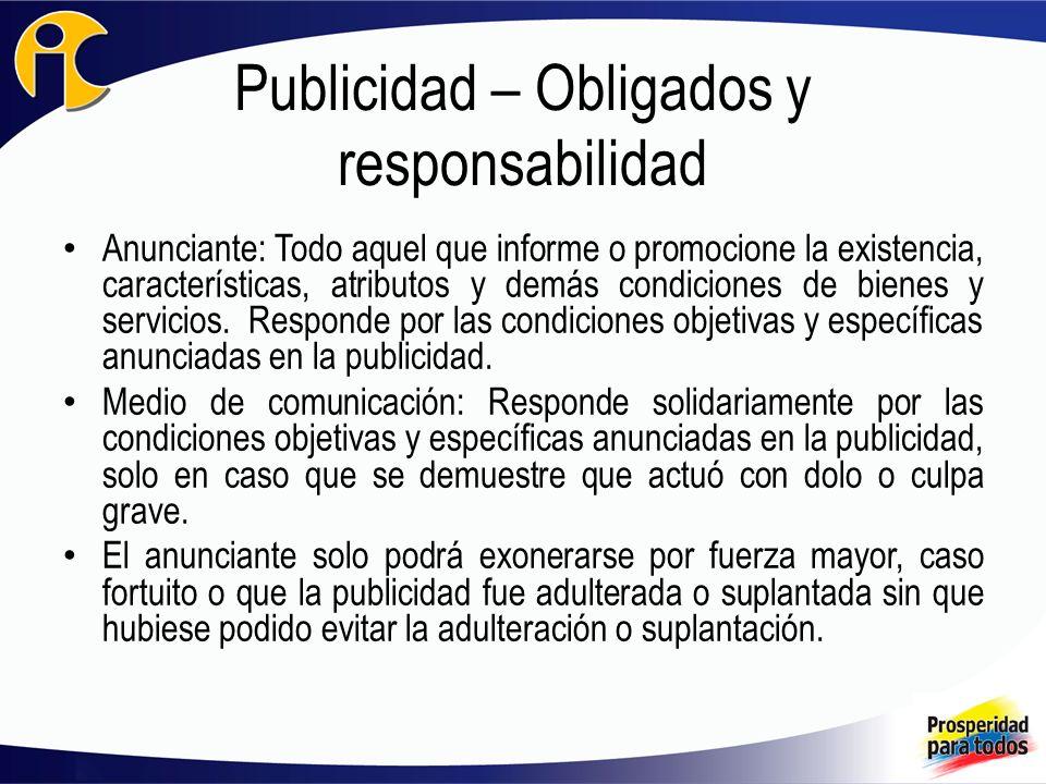 Publicidad – Obligados y responsabilidad Anunciante: Todo aquel que informe o promocione la existencia, características, atributos y demás condiciones
