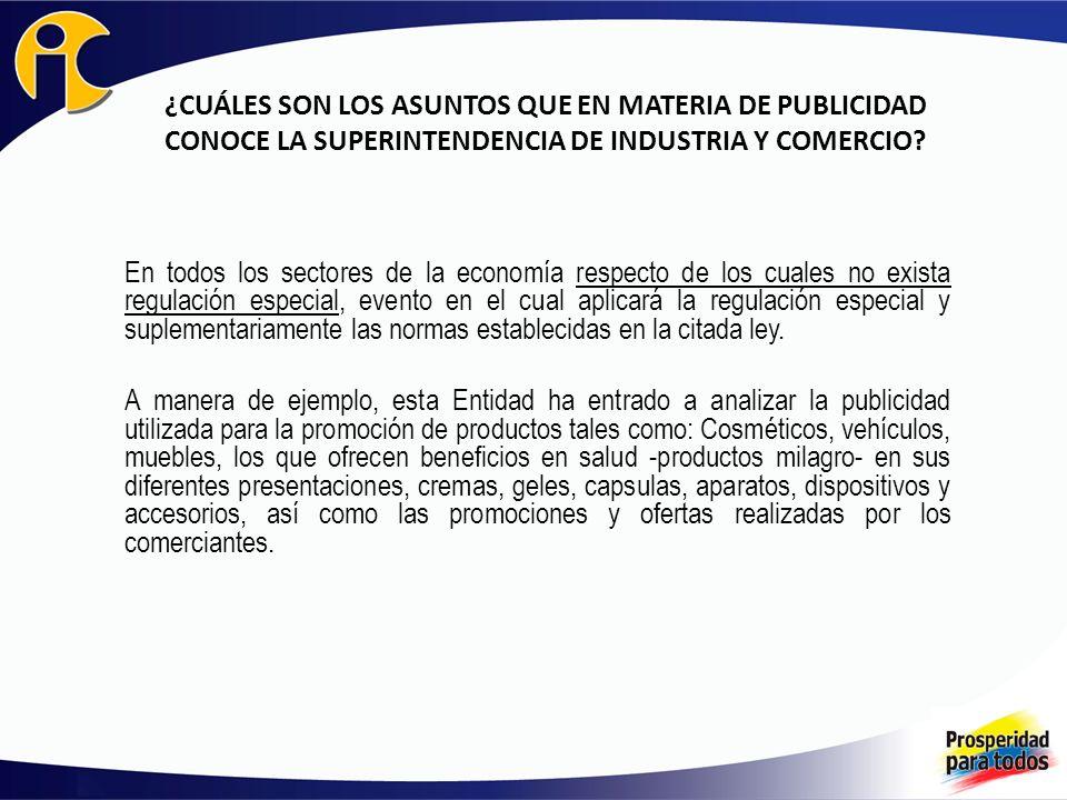 ¿CUÁLES SON LOS ASUNTOS QUE EN MATERIA DE PUBLICIDAD CONOCE LA SUPERINTENDENCIA DE INDUSTRIA Y COMERCIO? En todos los sectores de la economía respecto