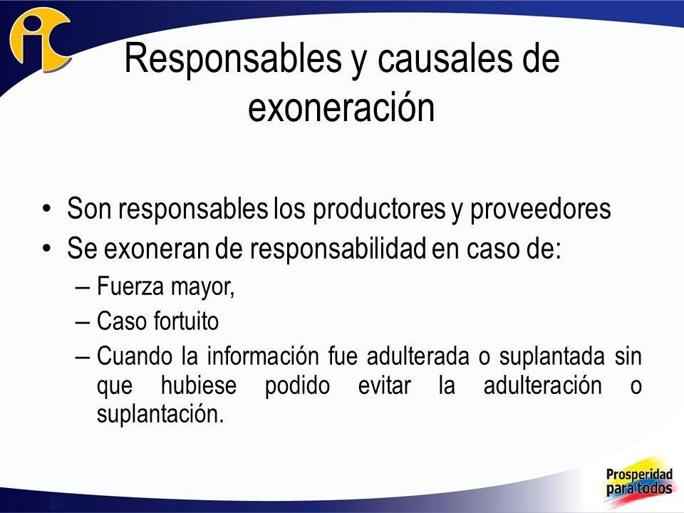 Responsables y causales de exoneración Son responsables los productores y proveedores Se exoneran de responsabilidad en caso de: – Fuerza mayor, – Cas