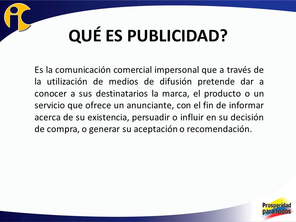 QUÉ ES PUBLICIDAD? Es la comunicación comercial impersonal que a través de la utilización de medios de difusión pretende dar a conocer a sus destinata
