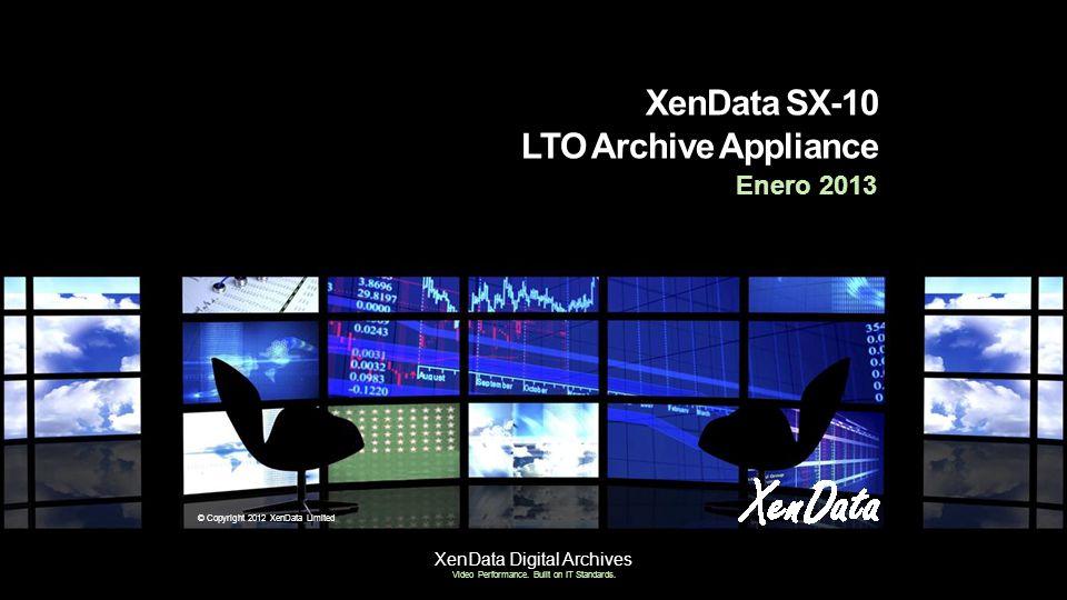XenData Digital Archives Video Performance. Built on IT Standards. © Copyright 2012 XenData Limited XenData SX-10 LTO Archive Appliance Enero 2013
