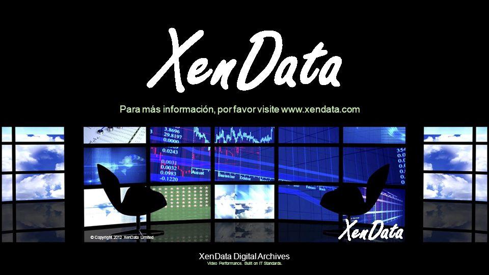 XenData Digital Archives Video Performance. Built on IT Standards. © Copyright 2012 XenData Limited Para más información, por favor visite www.xendata