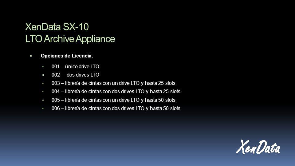 XenData SX-10 LTO Archive Appliance Opciones de Licencia: 001 – único drive LTO 002 – dos drives LTO 003 – librería de cintas con un drive LTO y hasta