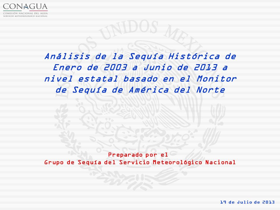 Análisis de la Sequía Histórica de Enero de 2003 a Junio de 2013 a nivel estatal basado en el Monitor de Sequía de América del Norte Preparado por el Grupo de Sequía del Servicio Meteorológico Nacional 19 de Julio de 2013