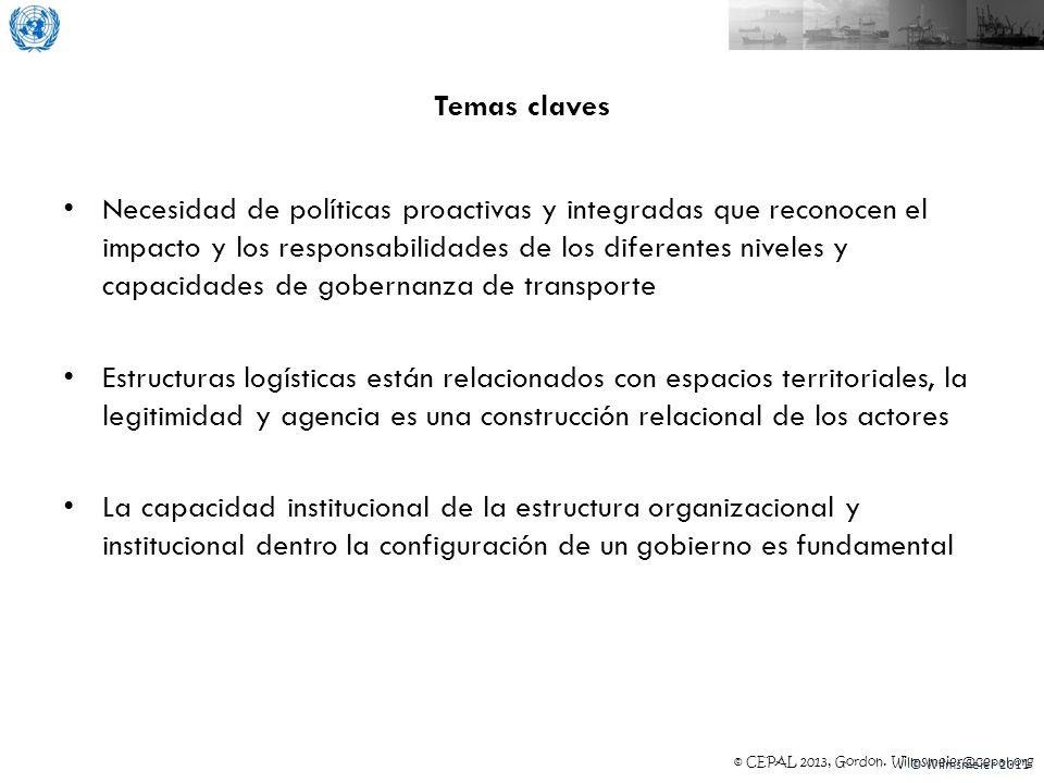 © CEPAL 2013, Gordon. Wilmsmeier@cepal.org Temas claves Necesidad de políticas proactivas y integradas que reconocen el impacto y los responsabilidade