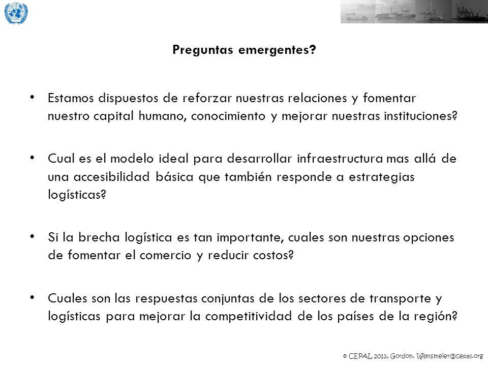 © CEPAL 2013, Gordon. Wilmsmeier@cepal.org Preguntas emergentes? Estamos dispuestos de reforzar nuestras relaciones y fomentar nuestro capital humano,