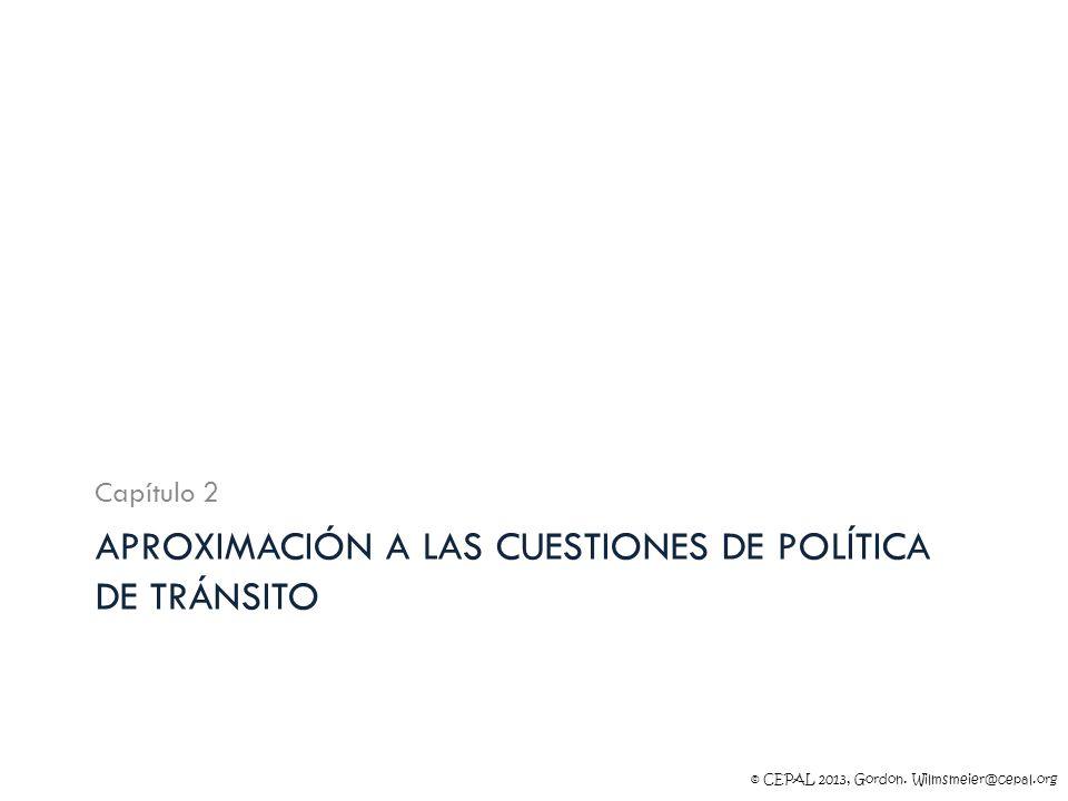 © CEPAL 2013, Gordon. Wilmsmeier@cepal.org APROXIMACIÓN A LAS CUESTIONES DE POLÍTICA DE TRÁNSITO Capítulo 2