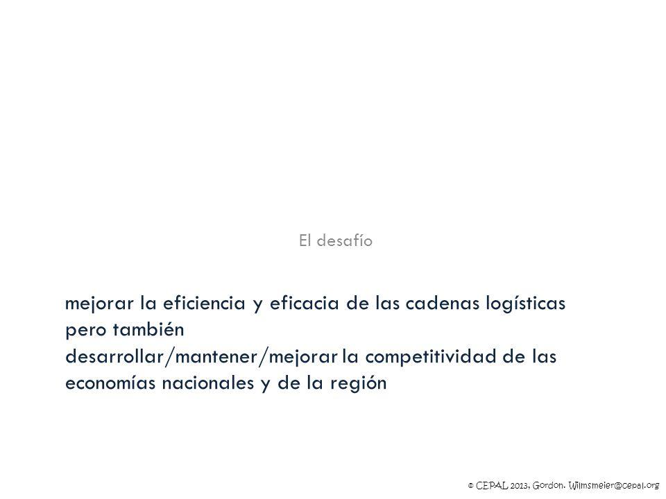 © CEPAL 2013, Gordon. Wilmsmeier@cepal.org mejorar la eficiencia y eficacia de las cadenas logísticas pero también desarrollar/mantener/mejorar la com