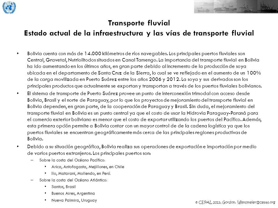 © CEPAL 2013, Gordon. Wilmsmeier@cepal.org Transporte fluvial Estado actual de la infraestructura y las vías de transporte fluvial Bolivia cuenta con