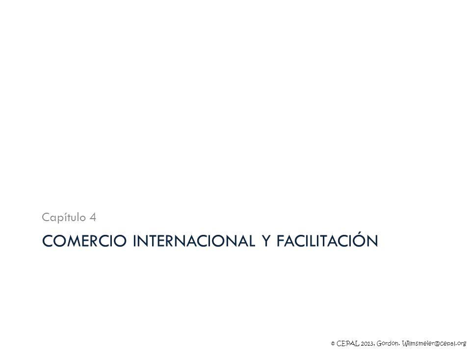 © CEPAL 2013, Gordon. Wilmsmeier@cepal.org COMERCIO INTERNACIONAL Y FACILITACIÓN Capítulo 4