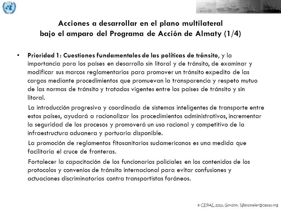 © CEPAL 2013, Gordon. Wilmsmeier@cepal.org Acciones a desarrollar en el plano multilateral bajo el amparo del Programa de Acción de Almaty (1/4) Prior