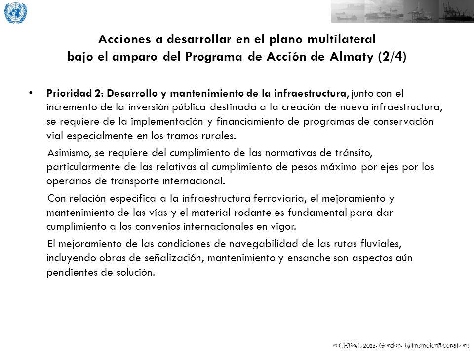 © CEPAL 2013, Gordon. Wilmsmeier@cepal.org Acciones a desarrollar en el plano multilateral bajo el amparo del Programa de Acción de Almaty (2/4) Prior