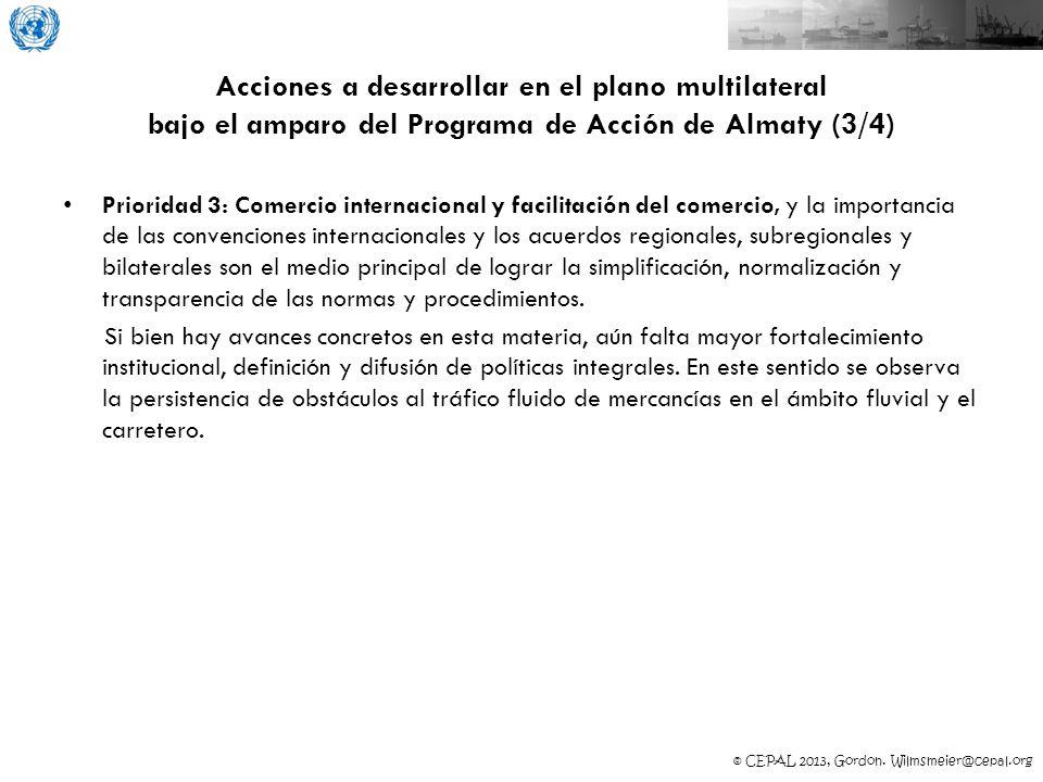 © CEPAL 2013, Gordon. Wilmsmeier@cepal.org Acciones a desarrollar en el plano multilateral bajo el amparo del Programa de Acción de Almaty (3/4) Prior