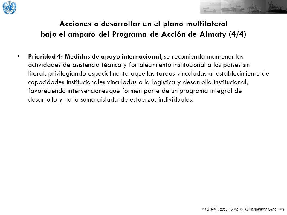 © CEPAL 2013, Gordon. Wilmsmeier@cepal.org Acciones a desarrollar en el plano multilateral bajo el amparo del Programa de Acción de Almaty (4/4) Prior