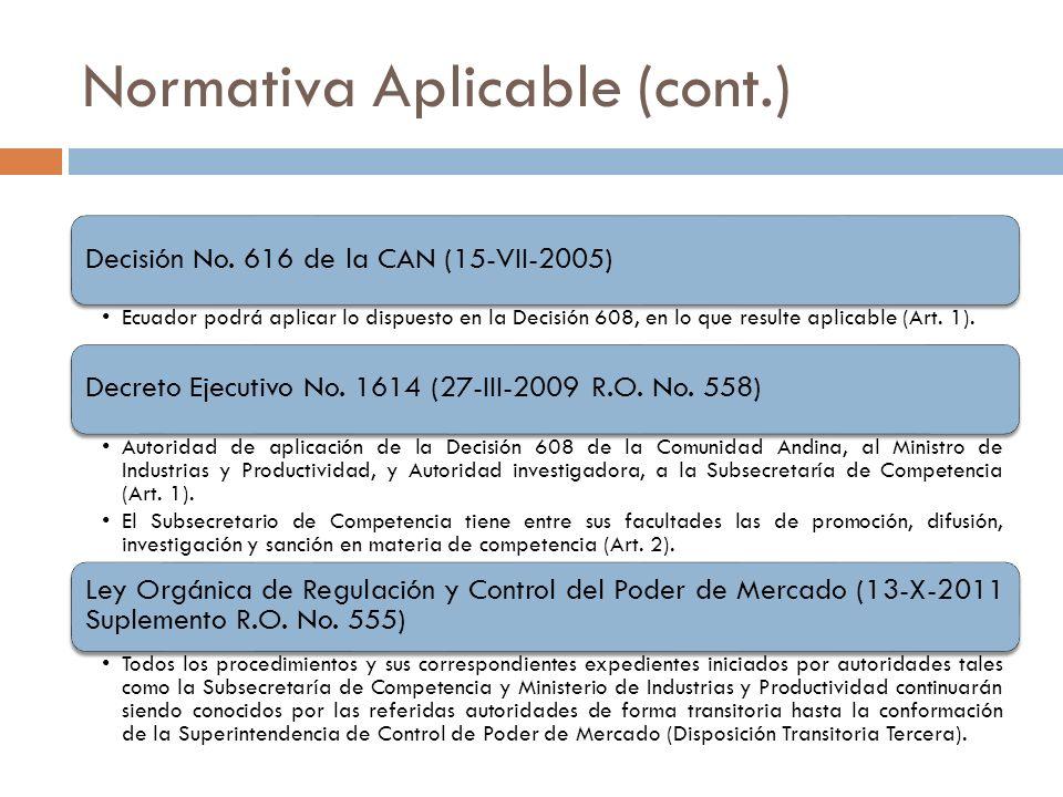 Normativa Aplicable (cont.) Decisión No. 616 de la CAN (15-VII-2005) Ecuador podrá aplicar lo dispuesto en la Decisión 608, en lo que resulte aplicabl
