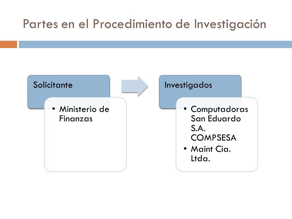 Partes en el Procedimiento de Investigación Solicitante Ministerio de Finanzas Investigados Computadoras San Eduardo S.A. COMPSESA Maint Cia. Ltda.