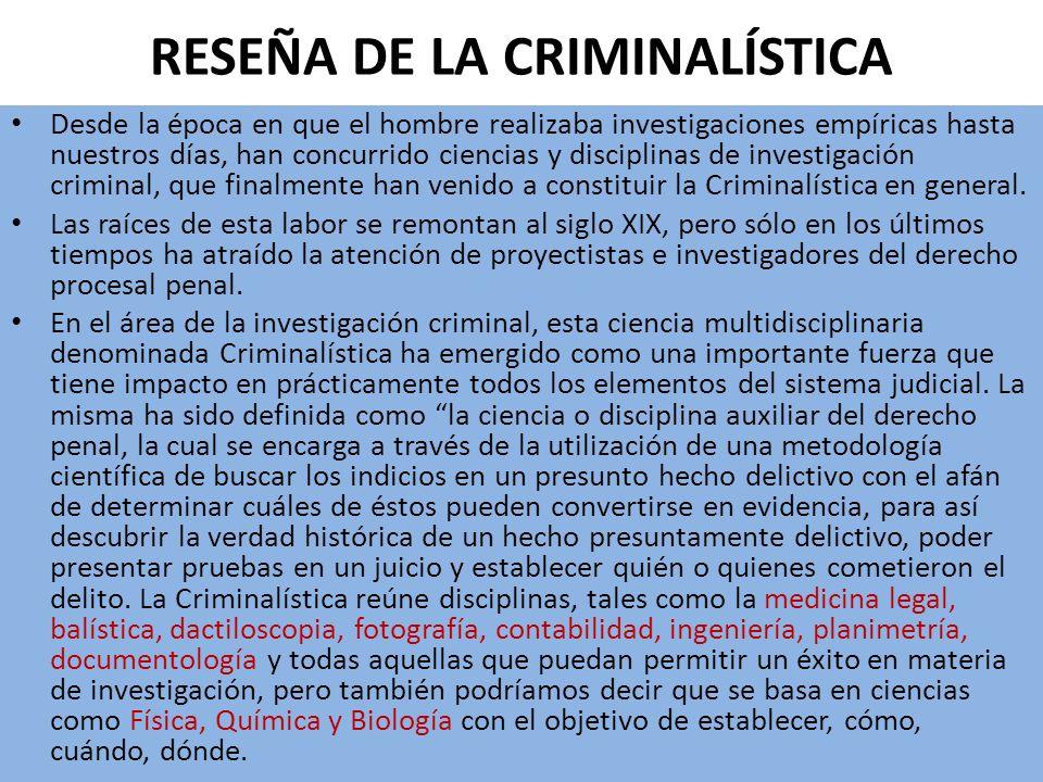 RESEÑA DE LA CRIMINALÍSTICA Desde la época en que el hombre realizaba investigaciones empíricas hasta nuestros días, han concurrido ciencias y discipl
