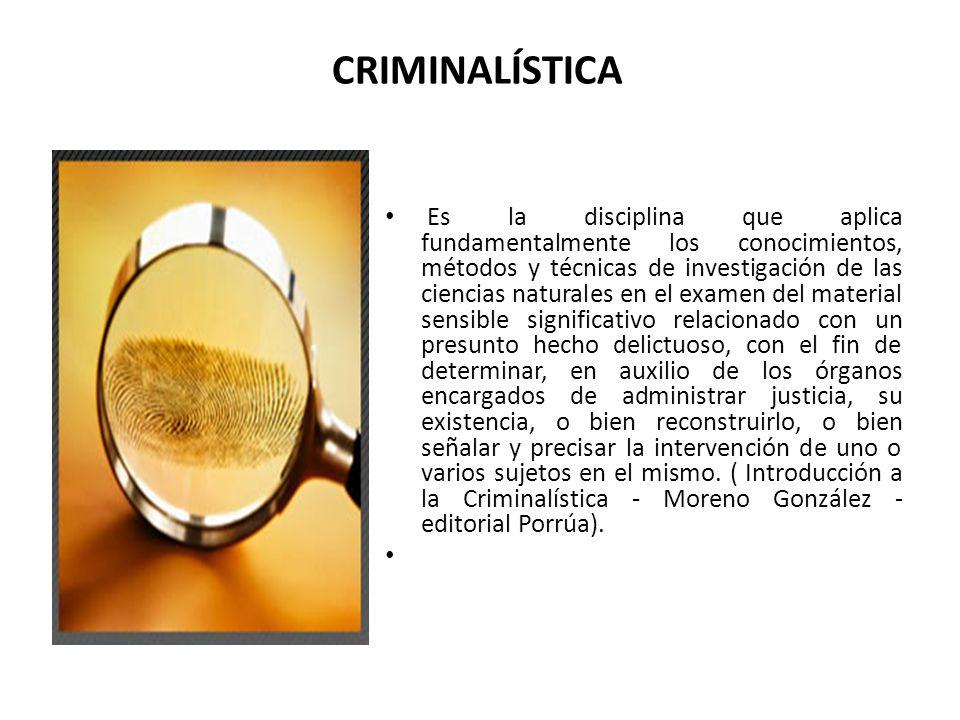 CRIMINALÍSTICA Es la disciplina que aplica fundamentalmente los conocimientos, métodos y técnicas de investigación de las ciencias naturales en el exa