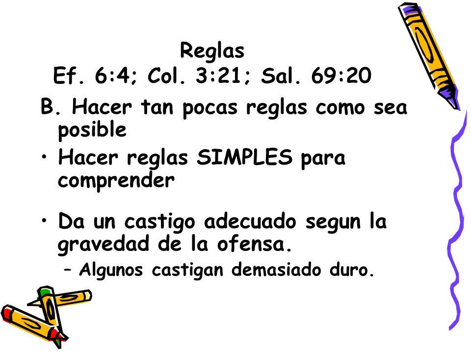 Reglas Ef. 6:4; Col. 3:21; Sal. 69:20 B. Hacer tan pocas reglas como sea posible Hacer reglas SIMPLES para comprender Da un castigo adecuado segun la