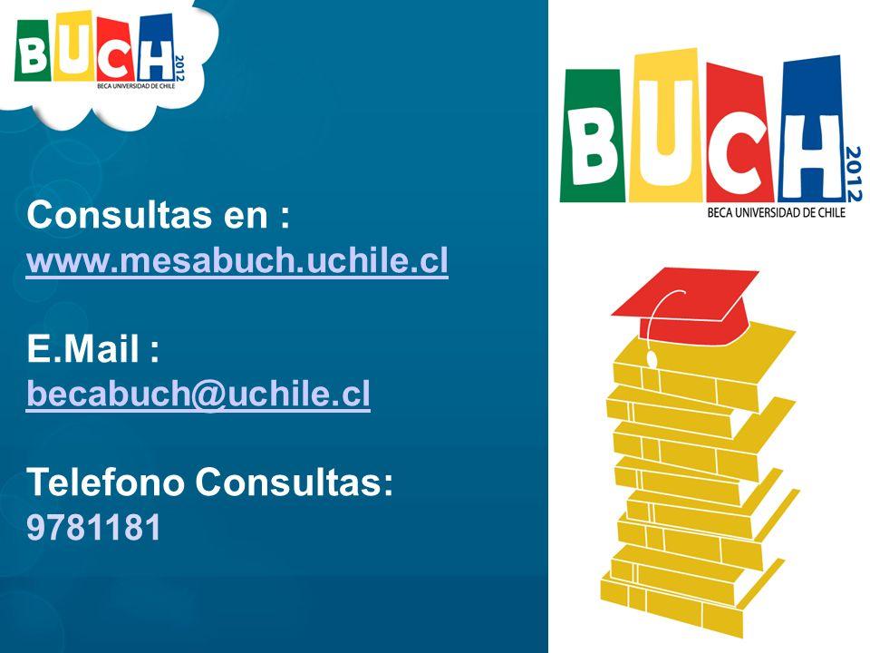 Consultas en : www.mesabuch.uchile.cl E.Mail : becabuch@uchile.cl Telefono Consultas: 9781181