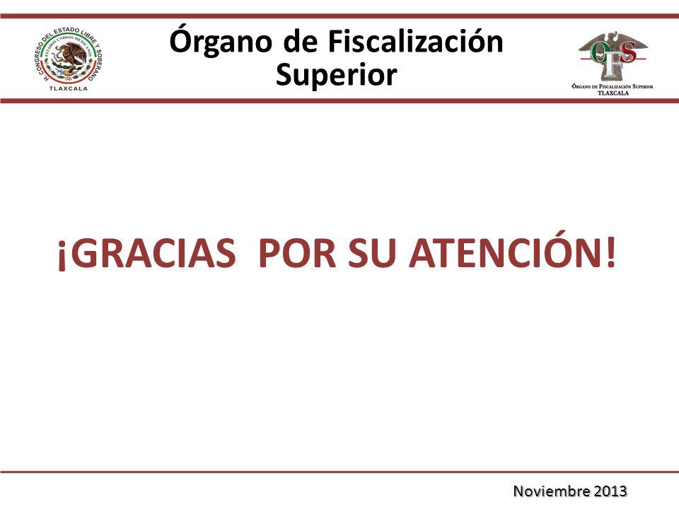 Órgano de Fiscalización Superior Noviembre 2013 ¡GRACIAS POR SU ATENCIÓN!