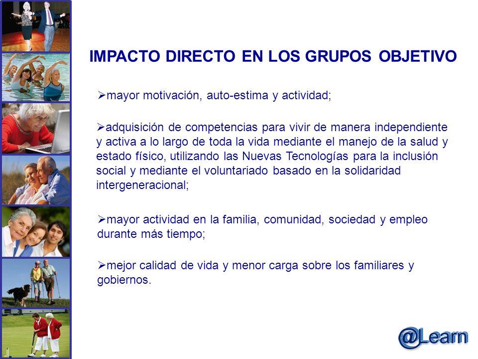 IMPACTO DIRECTO EN LOS GRUPOS OBJETIVO mayor motivación, auto-estima y actividad; adquisición de competencias para vivir de manera independiente y act