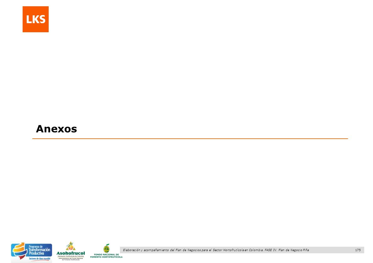 175 Elaboración y acompañamiento del Plan de Negocios para el Sector Hortofrutícola en Colombia. FASE IV. Plan de Negocio Piña Anexos