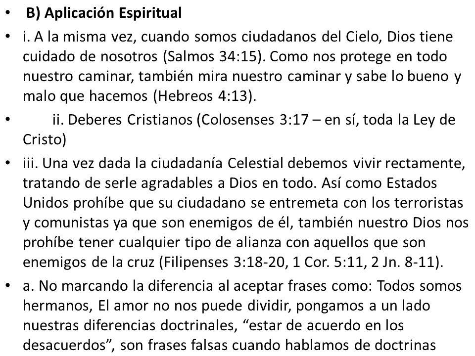 B) Aplicación Espiritual i. A la misma vez, cuando somos ciudadanos del Cielo, Dios tiene cuidado de nosotros (Salmos 34:15). Como nos protege en todo