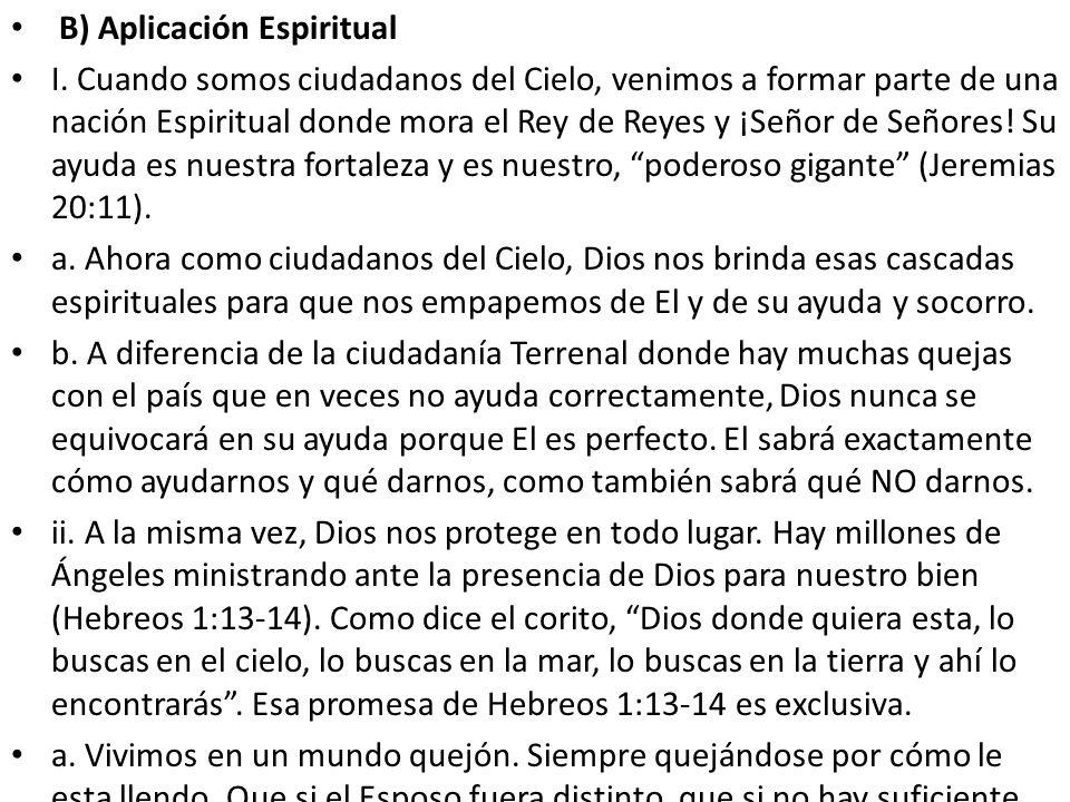 B) Aplicación Espiritual I. Cuando somos ciudadanos del Cielo, venimos a formar parte de una nación Espiritual donde mora el Rey de Reyes y ¡Señor de