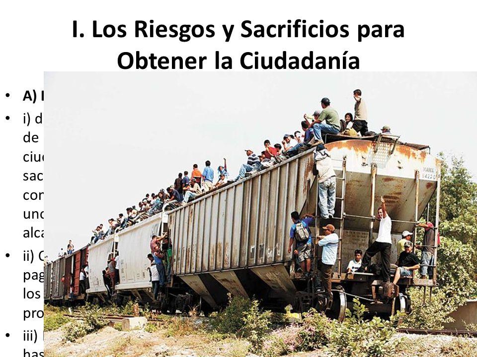 I. Los Riesgos y Sacrificios para Obtener la Ciudadanía A) Dejaron Familia, Trabajos y Escuelas i) de los 11 millones de indocumentados, cada uno tien
