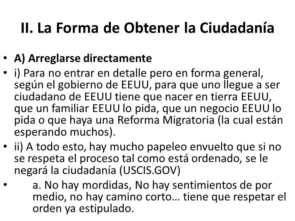 II. La Forma de Obtener la Ciudadanía A) Arreglarse directamente i) Para no entrar en detalle pero en forma general, según el gobierno de EEUU, para q