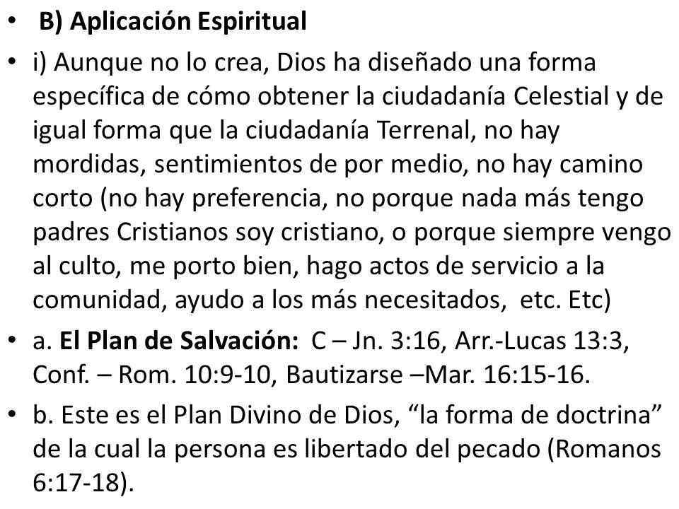 B) Aplicación Espiritual i) Aunque no lo crea, Dios ha diseñado una forma específica de cómo obtener la ciudadanía Celestial y de igual forma que la c