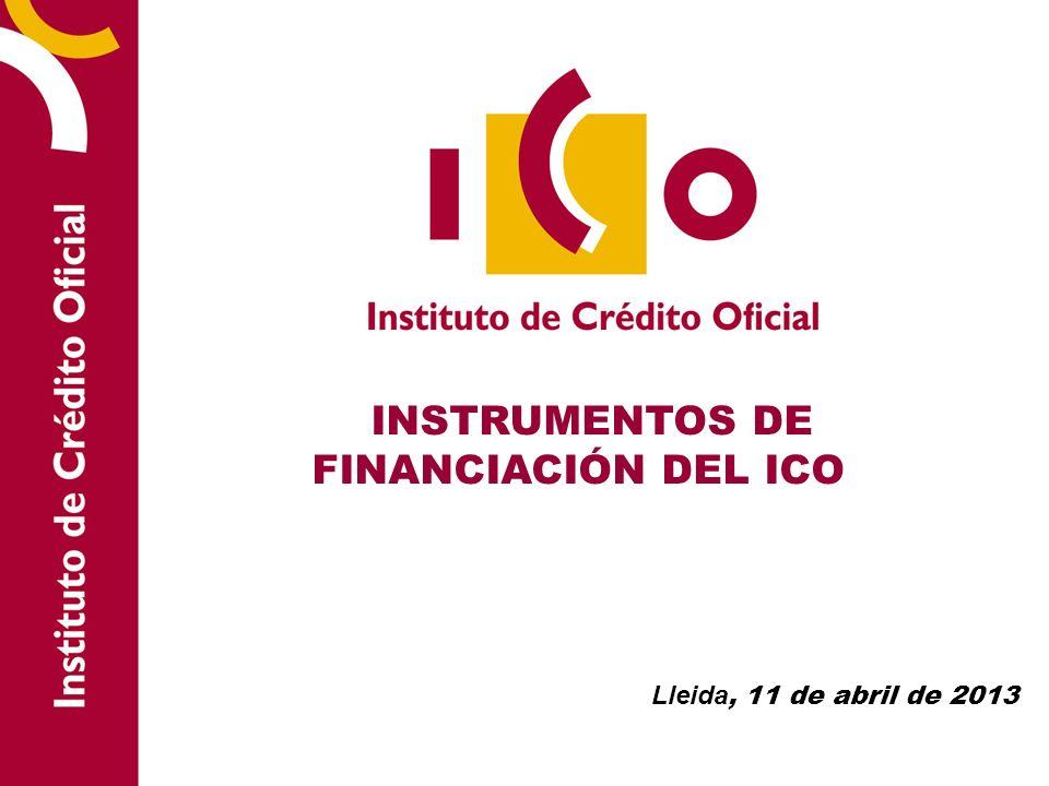 INSTRUMENTOS DE FINANCIACIÓN DEL ICO Lleida, 11 de abril de 2013