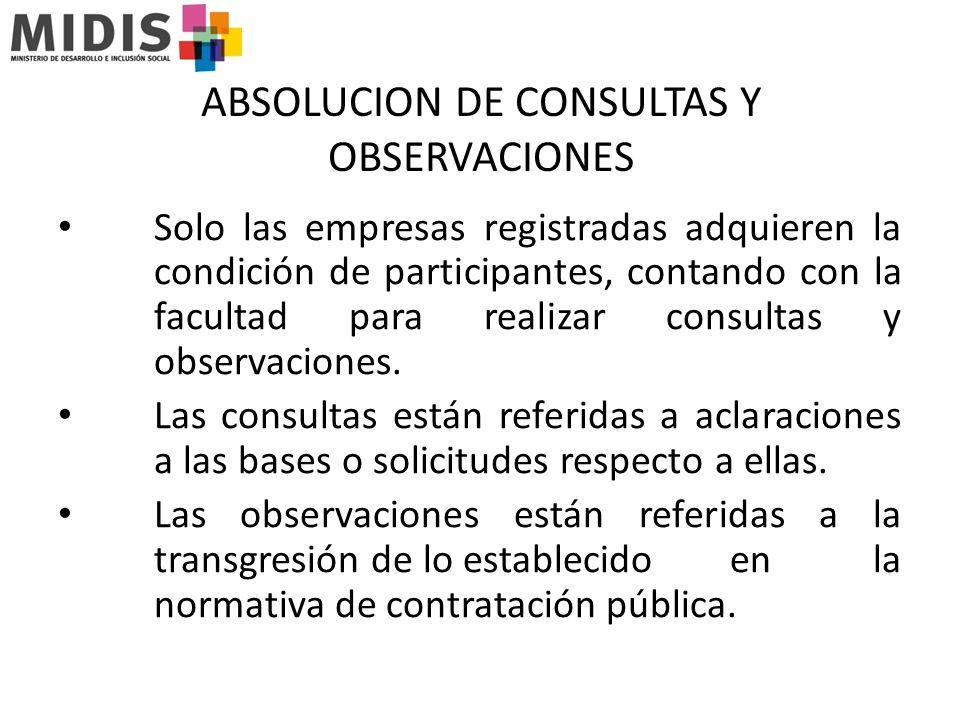 ABSOLUCION DE CONSULTAS Y OBSERVACIONES Solo las empresas registradas adquieren la condición de participantes, contando con la facultad para realizar consultas y observaciones.