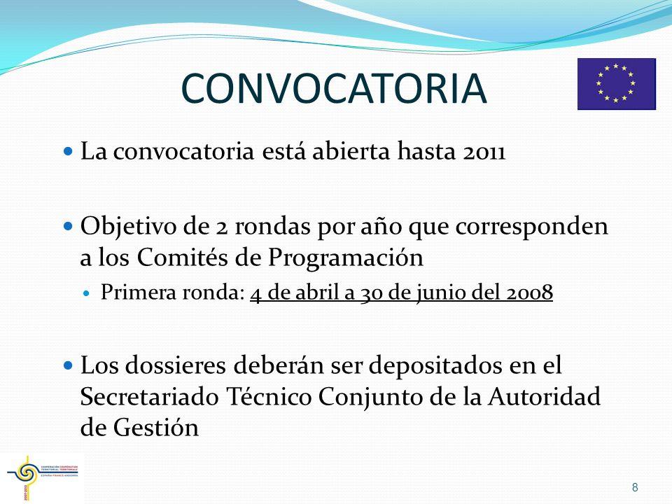 CONVOCATORIA La convocatoria está abierta hasta 2011 Objetivo de 2 rondas por año que corresponden a los Comités de Programación Primera ronda: 4 de abril a 30 de junio del 2008 Los dossieres deberán ser depositados en el Secretariado Técnico Conjunto de la Autoridad de Gestión 8