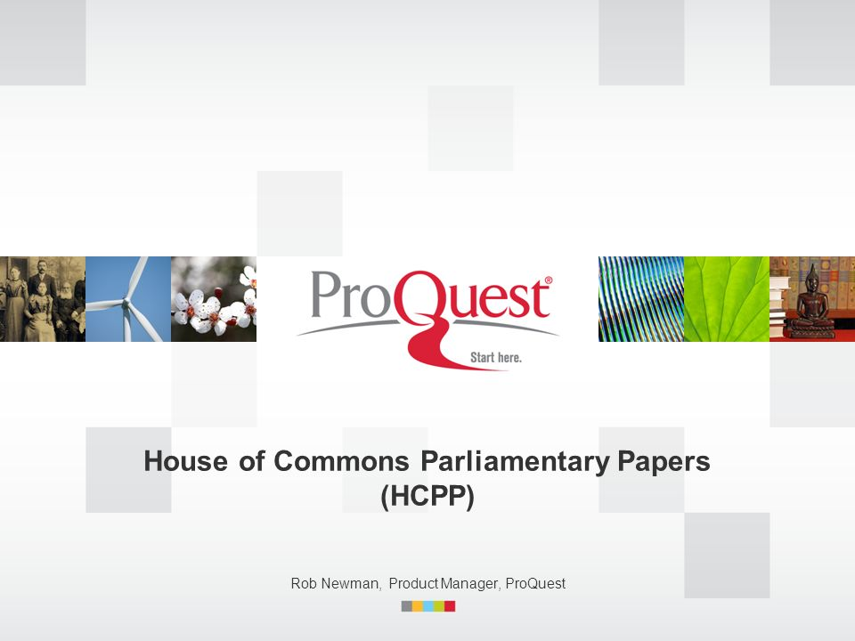House of Commons Parliamentary Papers (HCPP) Rob Newman, Product Manager, ProQuest