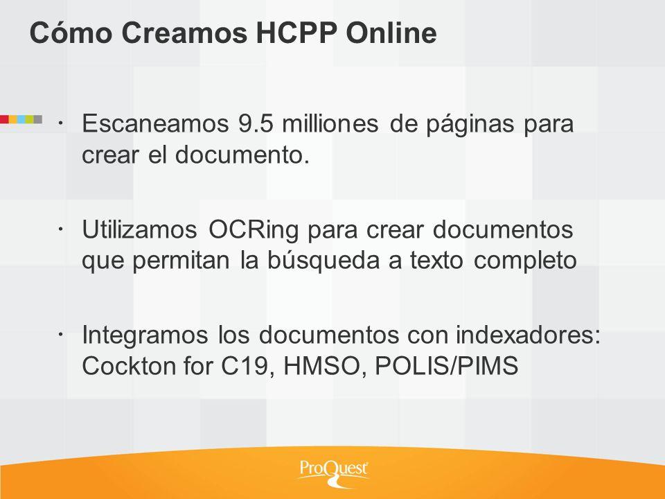 Cómo Creamos HCPP Online Escaneamos 9.5 milliones de páginas para crear el documento. Utilizamos OCRing para crear documentos que permitan la búsqueda