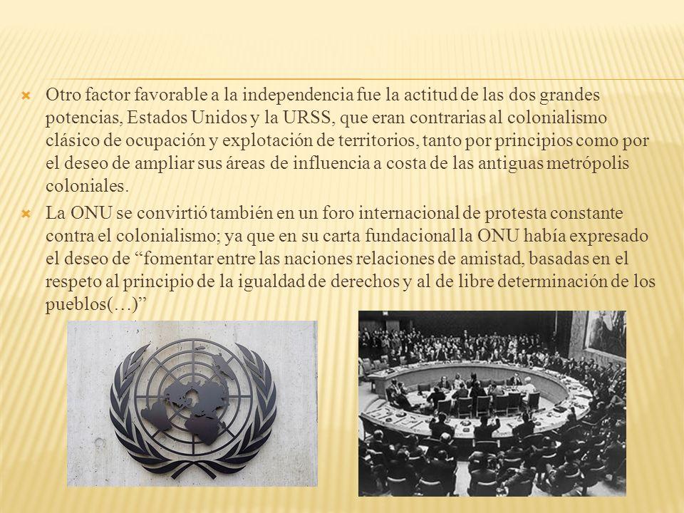 Otro factor favorable a la independencia fue la actitud de las dos grandes potencias, Estados Unidos y la URSS, que eran contrarias al colonialismo cl