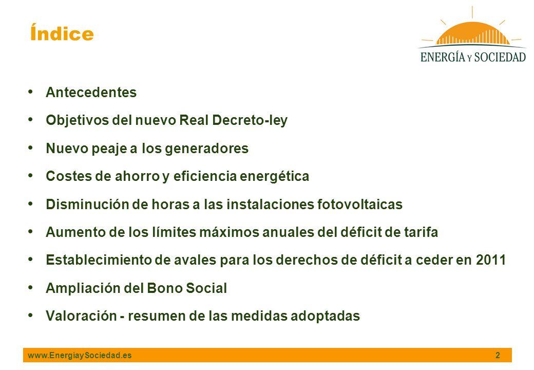 www.EnergíaySociedad.es 3 Antecedentes RD-ley 6/2009 por el que se adoptan determinadas medidas en el sector energético y se aprueba el Bono Social, publicado en mayo de 2009 * Limita los déficit tarifarios anuales hasta que sean nulos a partir de 2013.