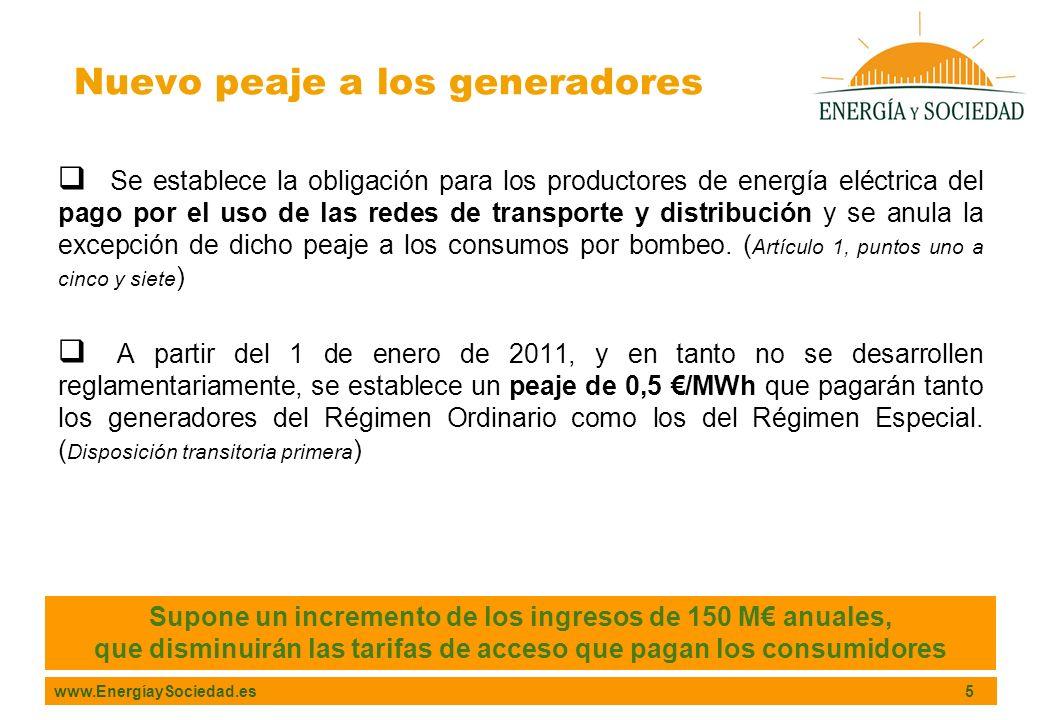 www.EnergíaySociedad.es 5 Se establece la obligación para los productores de energía eléctrica del pago por el uso de las redes de transporte y distribución y se anula la excepción de dicho peaje a los consumos por bombeo.