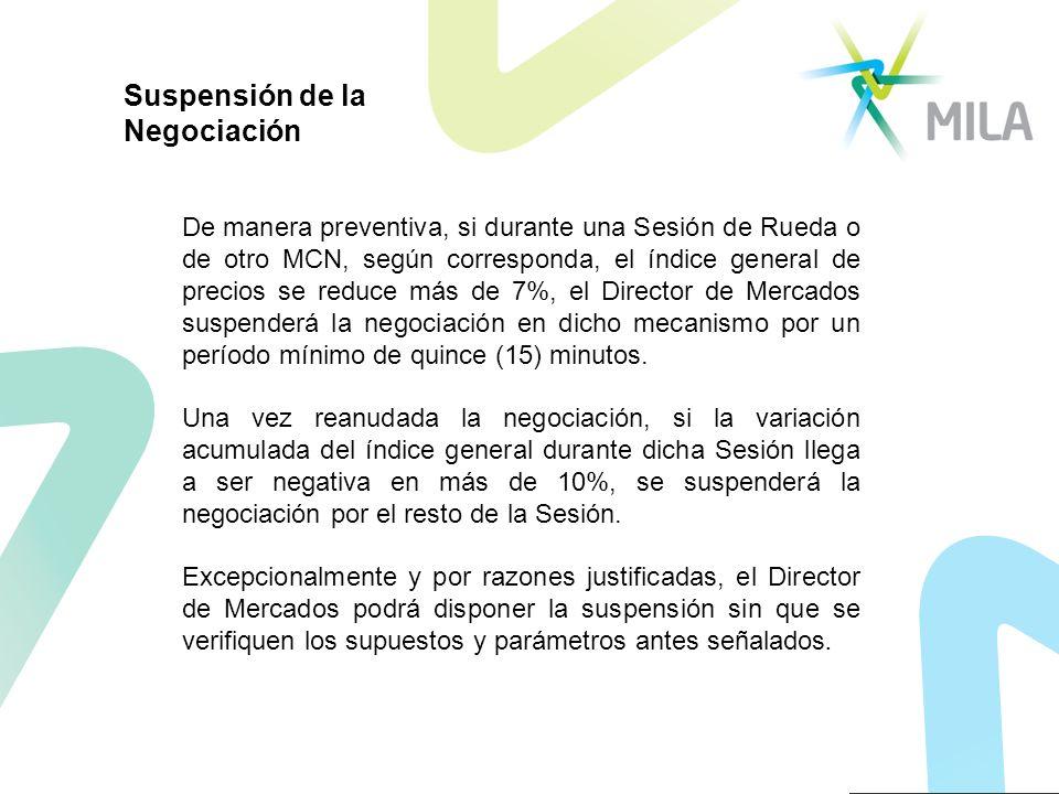 De manera preventiva, si durante una Sesión de Rueda o de otro MCN, según corresponda, el índice general de precios se reduce más de 7%, el Director d