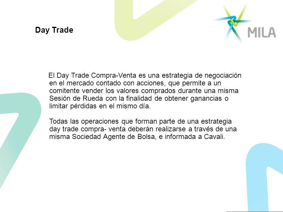 Day Trade El Day Trade Compra-Venta es una estrategia de negociación en el mercado contado con acciones, que permite a un comitente vender los valores comprados durante una misma Sesión de Rueda con la finalidad de obtener ganancias o limitar pérdidas en el mismo día.