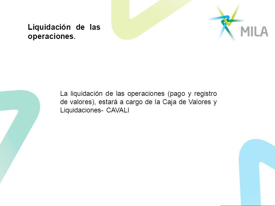 Liquidación de las operaciones. La liquidación de las operaciones (pago y registro de valores), estará a cargo de la Caja de Valores y Liquidaciones-