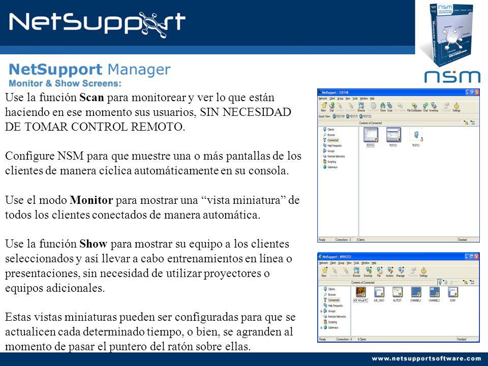 Use la función Scan para monitorear y ver lo que están haciendo en ese momento sus usuarios, SIN NECESIDAD DE TOMAR CONTROL REMOTO. Configure NSM para