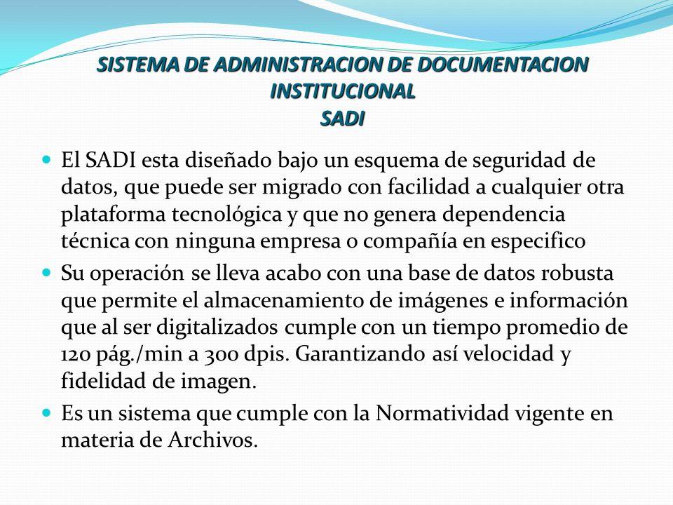 SISTEMA DE ADMINISTRACION DE DOCUMENTACION INSTITUCIONAL SADI El SADI esta diseñado bajo un esquema de seguridad de datos, que puede ser migrado con f