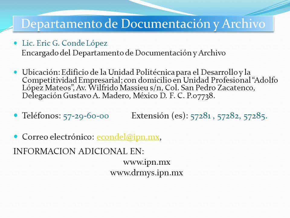 Departamento de Documentación y Archivo Lic. Eric G. Conde López Encargado del Departamento de Documentación y Archivo Ubicación: Edificio de la Unida