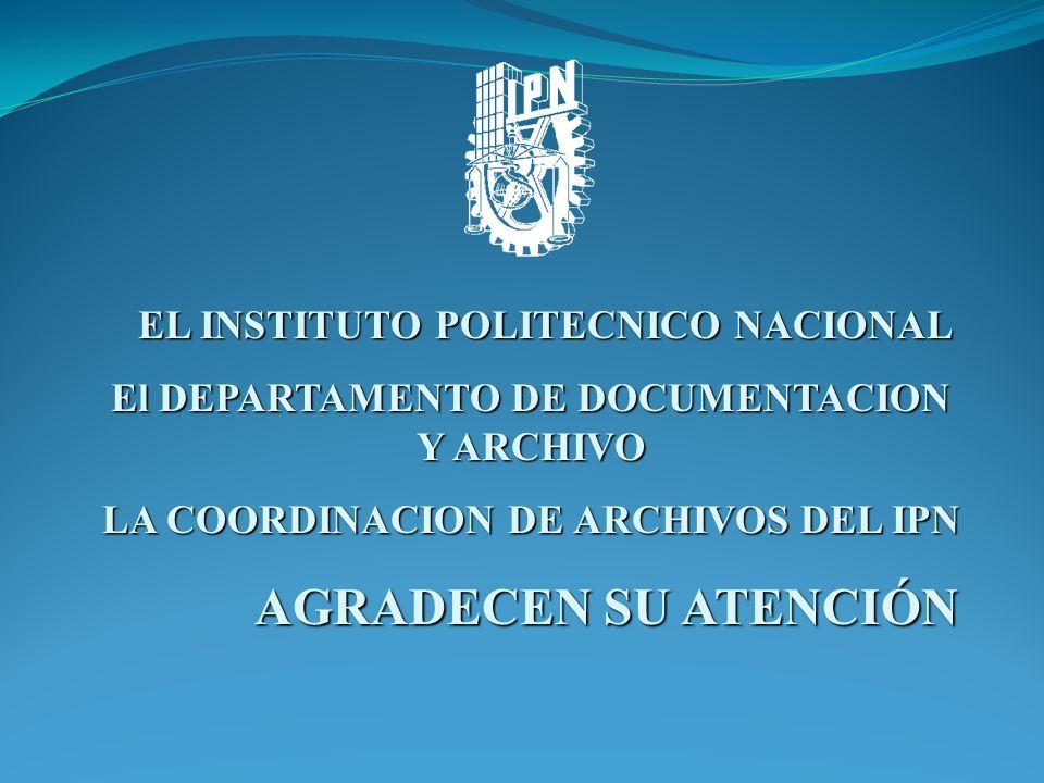 EL INSTITUTO POLITECNICO NACIONAL EL INSTITUTO POLITECNICO NACIONAL El DEPARTAMENTO DE DOCUMENTACION Y ARCHIVO LA COORDINACION DE ARCHIVOS DEL IPN AGR