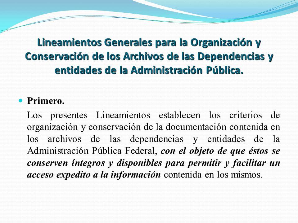Lineamientos Generales para la Organización y Conservación de los Archivos de las Dependencias y entidades de la Administración Pública. Primero. Los