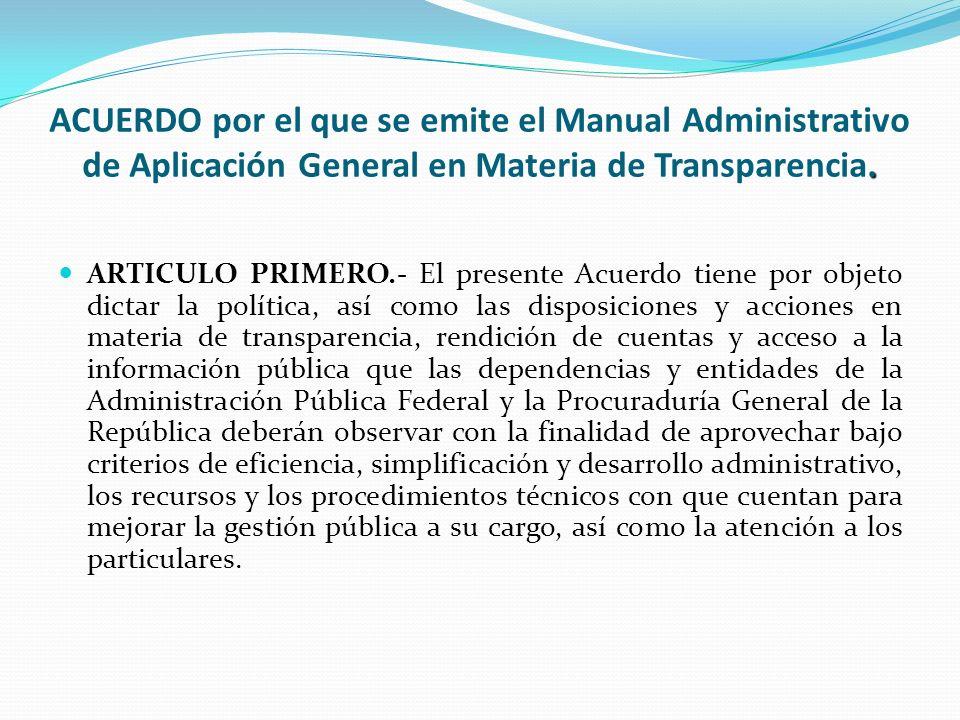 . ACUERDO por el que se emite el Manual Administrativo de Aplicación General en Materia de Transparencia. ARTICULO PRIMERO.- El presente Acuerdo tiene