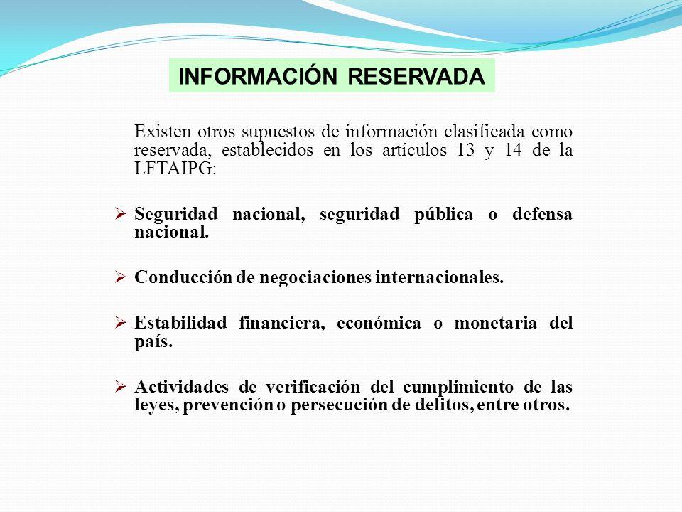 Existen otros supuestos de información clasificada como reservada, establecidos en los artículos 13 y 14 de la LFTAIPG: Seguridad nacional, seguridad